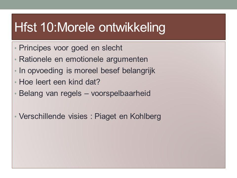 Hfst 10:Morele ontwikkeling Principes voor goed en slecht Rationele en emotionele argumenten In opvoeding is moreel besef belangrijk Hoe leert een kind dat.
