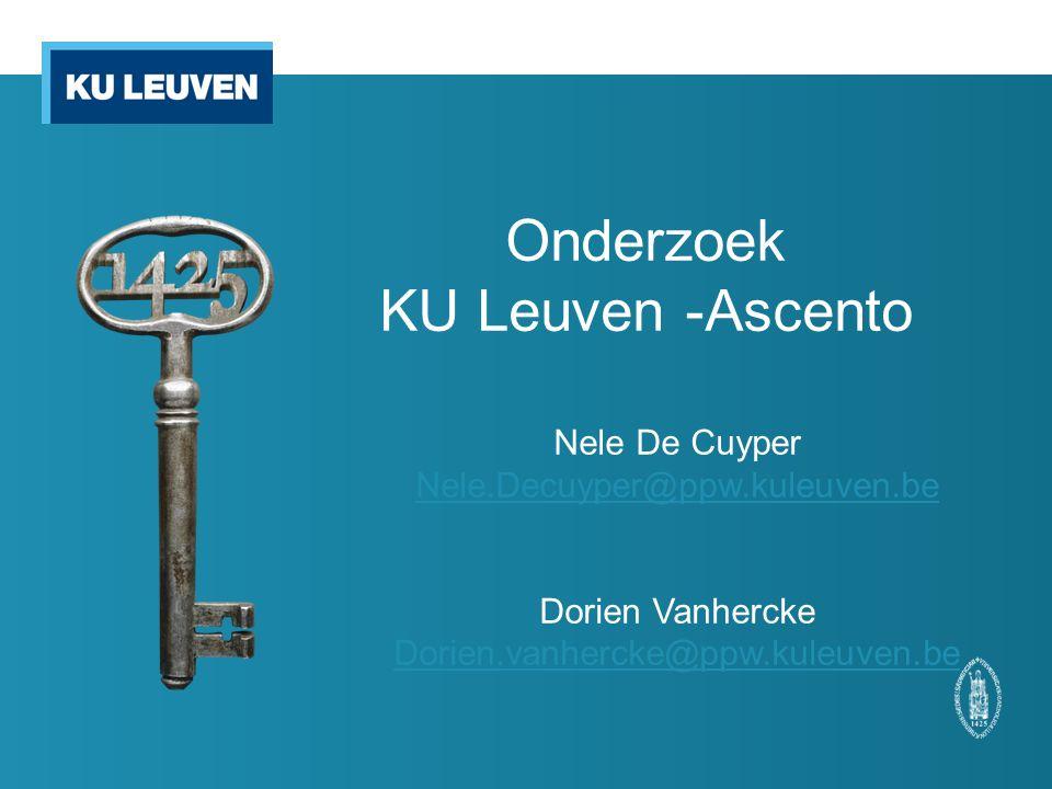 Onderzoek KU Leuven -Ascento Nele De Cuyper Nele.Decuyper@ppw.kuleuven.be Dorien Vanhercke Dorien.vanhercke@ppw.kuleuven.be