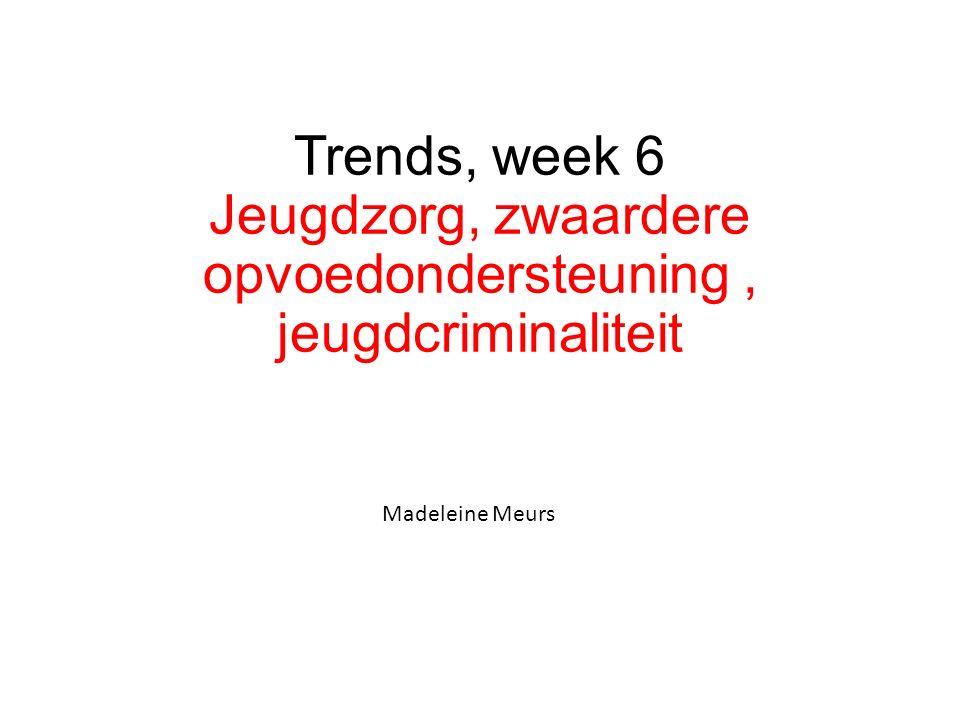 Trends, week 6 Jeugdzorg, zwaardere opvoedondersteuning, jeugdcriminaliteit Madeleine Meurs