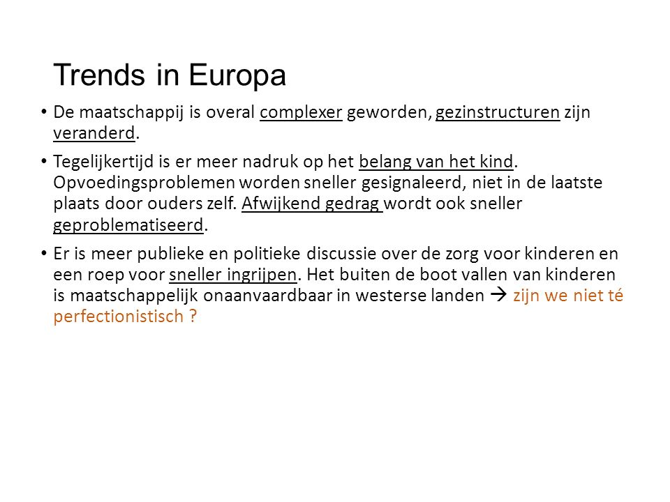 Trends in Europa De maatschappij is overal complexer geworden, gezinstructuren zijn veranderd. Tegelijkertijd is er meer nadruk op het belang van het