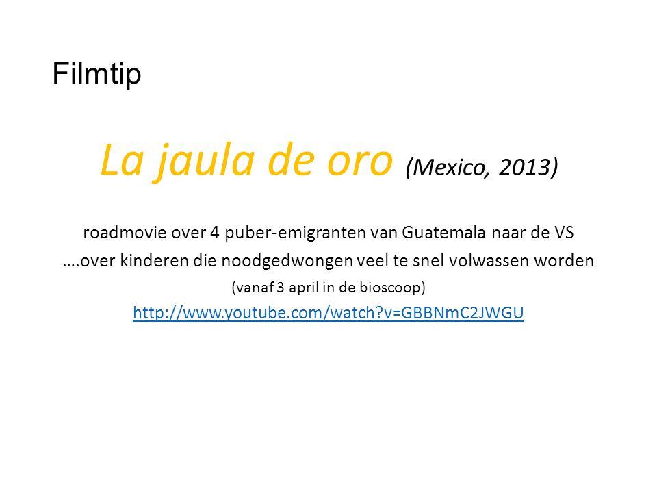 Filmtip La jaula de oro (Mexico, 2013) roadmovie over 4 puber-emigranten van Guatemala naar de VS ….over kinderen die noodgedwongen veel te snel volwassen worden (vanaf 3 april in de bioscoop) http://www.youtube.com/watch v=GBBNmC2JWGU
