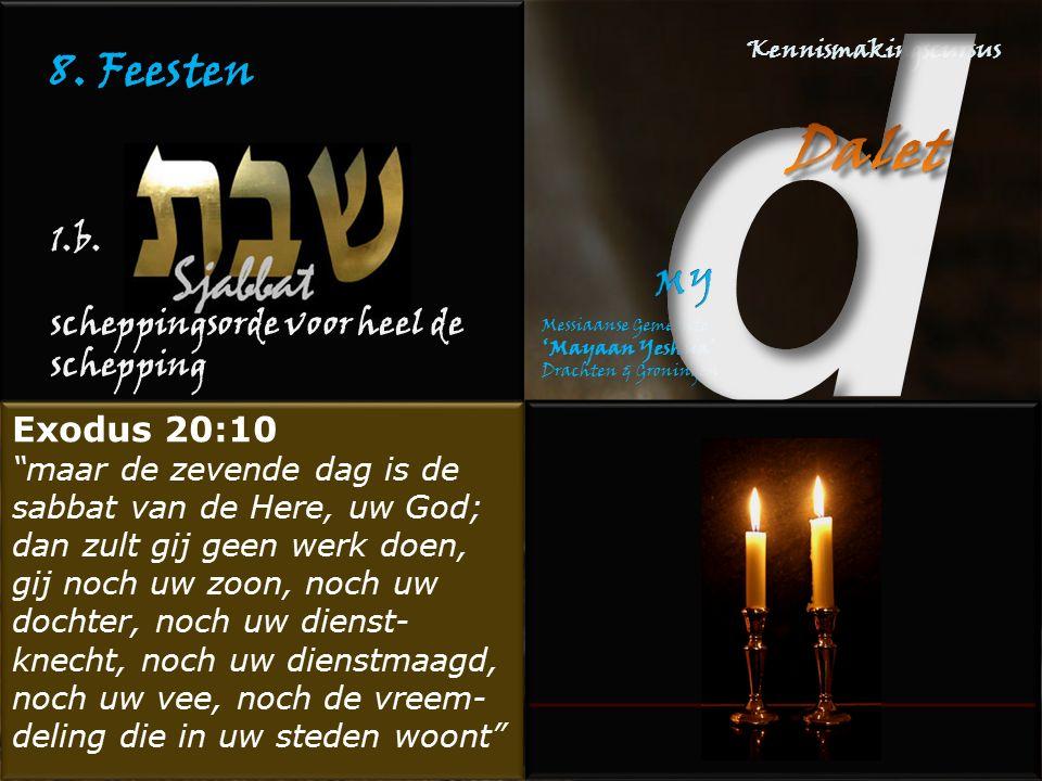 """8. Feesten 1.b. scheppingsorde voor heel de schepping Exodus 20:10 """"maar de zevende dag is de sabbat van de Here, uw God; dan zult gij geen werk doen,"""