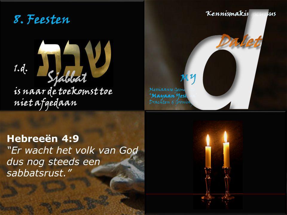"""8. Feesten 1.d. is naar de toekomst toe niet afgedaan Hebreeën 4:9 """"Er wacht het volk van God dus nog steeds een sabbatsrust."""""""