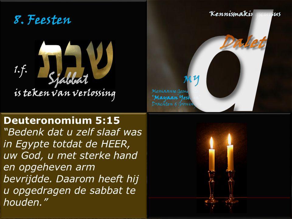 """8. Feesten 1.f. is teken van verlossing Deuteronomium 5:15 """"Bedenk dat u zelf slaaf was in Egypte totdat de HEER, uw God, u met sterke hand en opgehev"""