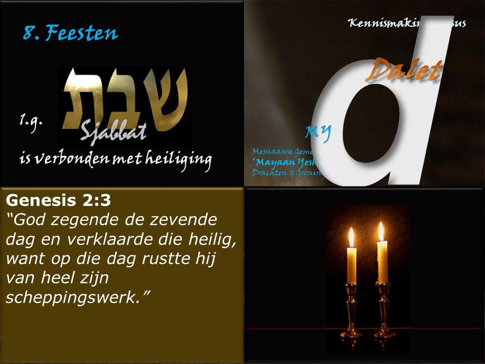 """8. Feesten 1.g. is verbonden met heiliging Genesis 2:3 """"God zegende de zevende dag en verklaarde die heilig, want op die dag rustte hij van heel zijn"""