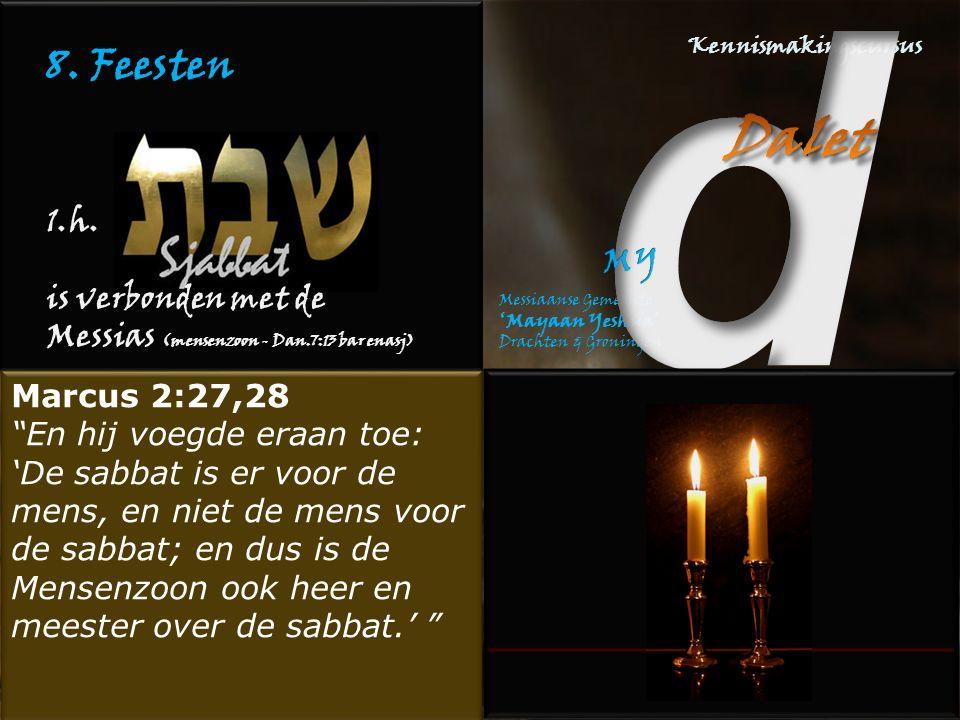 """8. Feesten 1.h. is verbonden met de Messias (mensenzoon - Dan.7:13 bar enasj) Marcus 2:27,28 """"En hij voegde eraan toe: 'De sabbat is er voor de mens,"""
