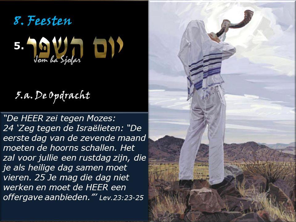 """8. Feesten 5. """"De HEER zei tegen Mozes: 24 'Zeg tegen de Israëlieten: """"De eerste dag van de zevende maand moeten de hoorns schallen. Het zal voor jull"""