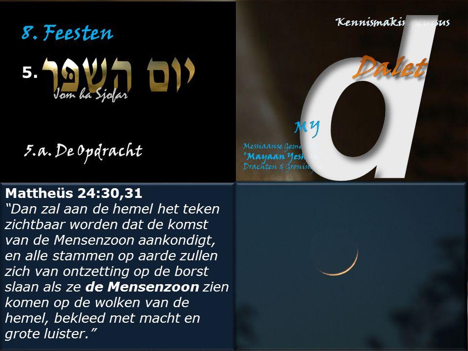 """8. Feesten 5. 5.a. De Opdracht Mattheüs 24:30,31 """"Dan zal aan de hemel het teken zichtbaar worden dat de komst van de Mensenzoon aankondigt, en alle s"""