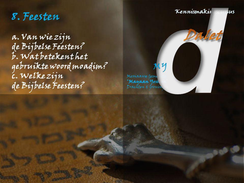 8. Feesten a. Van wie zijn de Bijbelse Feesten? b. Wat betekent het gebruikte woord moadim? c. Welke zijn de Bijbelse Feesten?