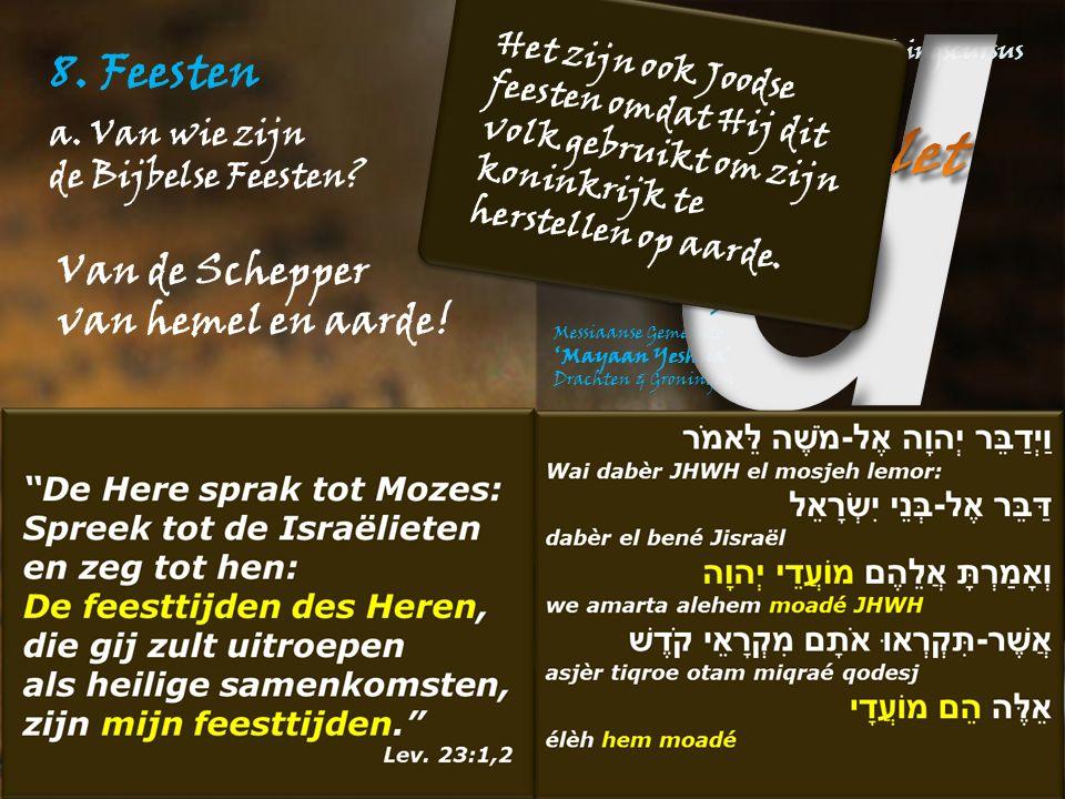 8. Feesten a. Van wie zijn de Bijbelse Feesten? Van de Schepper van hemel en aarde! Het zijn ook Joodse feesten omdat Hij dit volk gebruikt om zijn ko