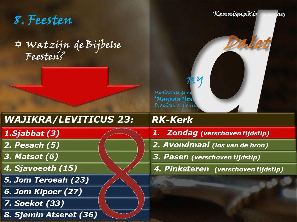 8. Feesten  Wat zijn de Bijbelse Feesten? RK-Kerk WAJIKRA/LEVITICUS 23: 1.Sjabbat (3) 2. Pesach (5) 3. Matsot (6) 4. Sjavoeoth (15) 5. Jom Teroeah (2