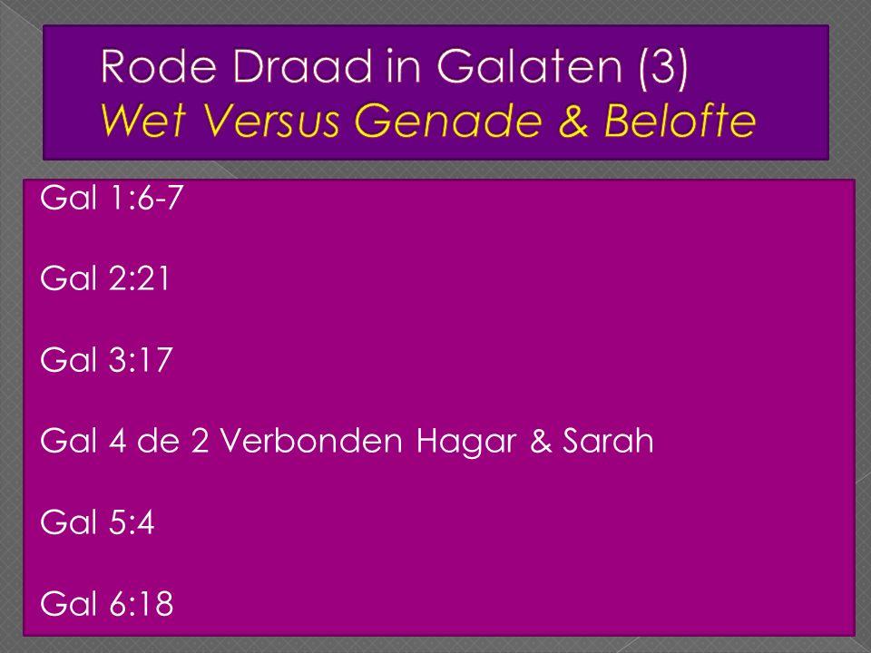 Gal 1:6-7 Gal 2:21 Gal 3:17 Gal 4 de 2 Verbonden Hagar & Sarah Gal 5:4 Gal 6:18