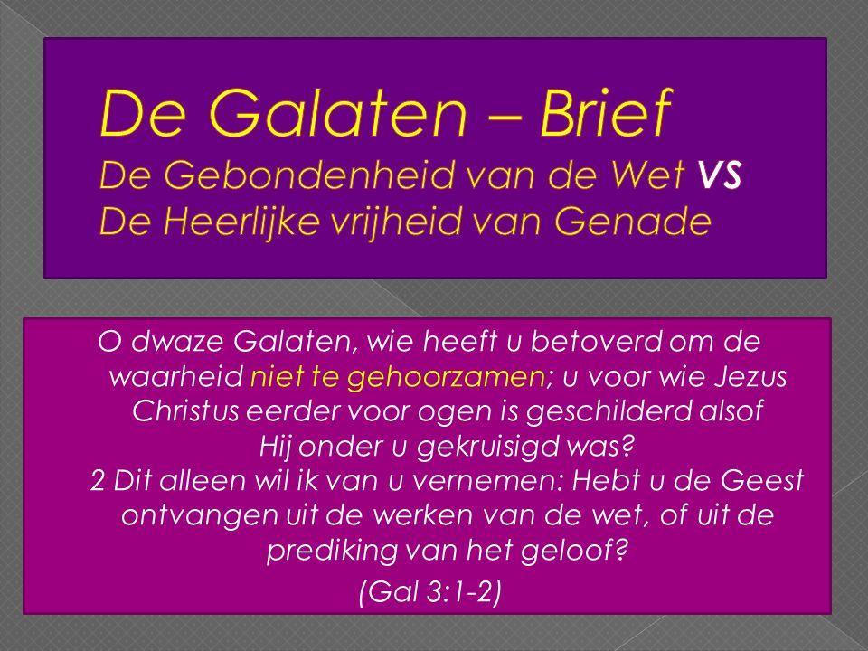 O dwaze Galaten, wie heeft u betoverd om de waarheid niet te gehoorzamen; u voor wie Jezus Christus eerder voor ogen is geschilderd alsof Hij onder u gekruisigd was.