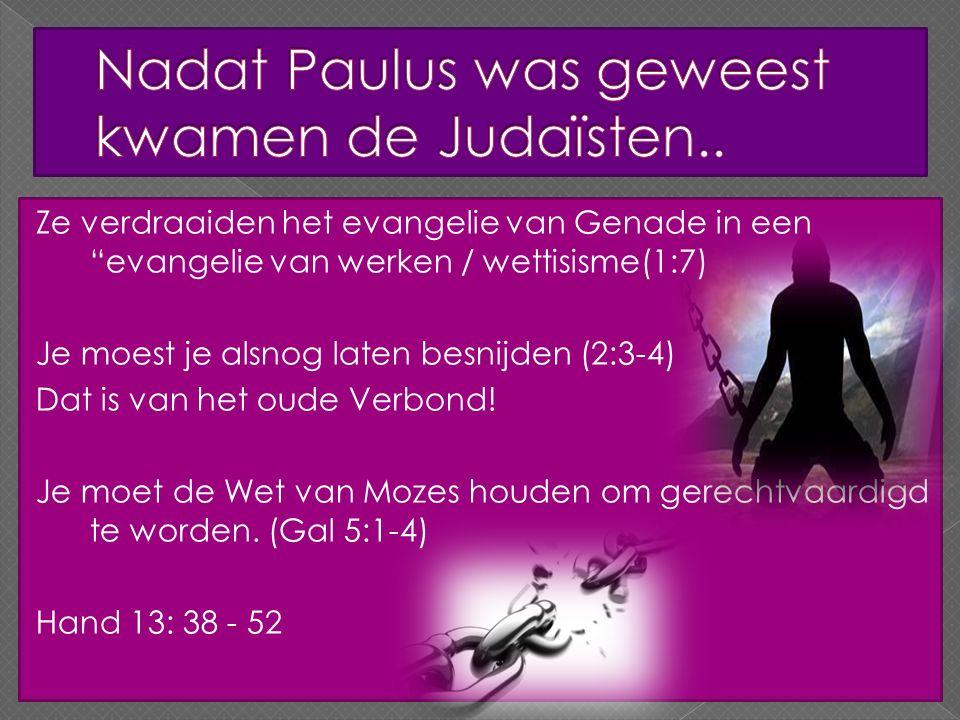 Ze verdraaiden het evangelie van Genade in een evangelie van werken / wettisisme(1:7) Je moest je alsnog laten besnijden (2:3-4) Dat is van het oude Verbond.