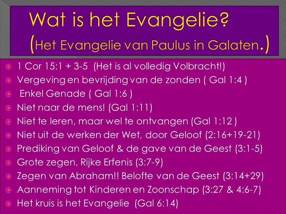  1 Cor 15:1 + 3-5 (Het is al volledig Volbracht!)  Vergeving en bevrijding van de zonden ( Gal 1:4 )  Enkel Genade ( Gal 1:6 )  Niet naar de mens.