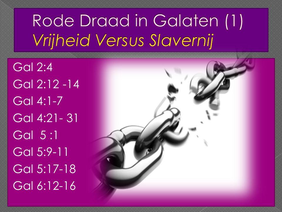 Gal 2:4 Gal 2:12 -14 Gal 4:1-7 Gal 4:21- 31 Gal 5 :1 Gal 5:9-11 Gal 5:17-18 Gal 6:12-16