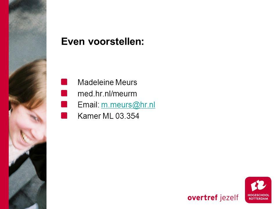 Even voorstellen: Madeleine Meurs med.hr.nl/meurm Email: m.meurs@hr.nlm.meurs@hr.nl Kamer ML 03.354