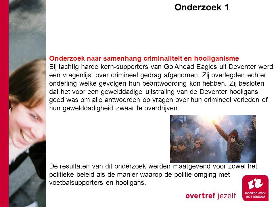Onderzoek 1e Onderzoek naar samenhang criminaliteit en hooliganisme Bij tachtig harde kern-supporters van Go Ahead Eagles uit Deventer werd een vragen