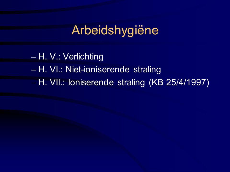 Arbeidshygiëne –H.V.: Verlichting –H. VI.: Niet-ioniserende straling –H.