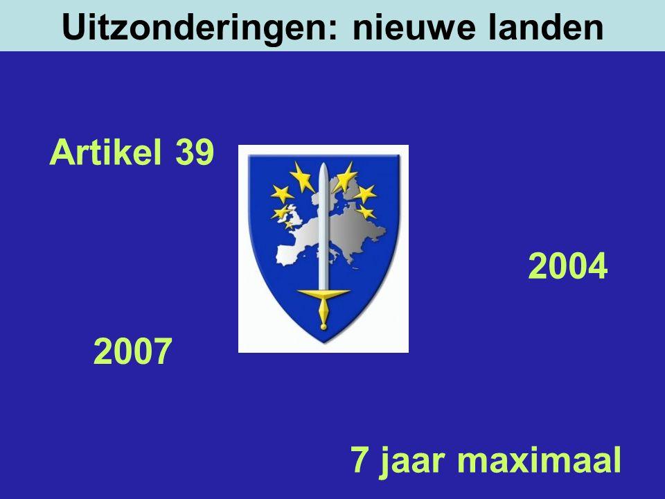 Artikel 39 2004 2007 7 jaar maximaal Tsjechen Esten Letten Litouwers Hongaren Polen Slovenen Slowaken Bulgaren Roemenen Uitzonderingen: nieuwe landen