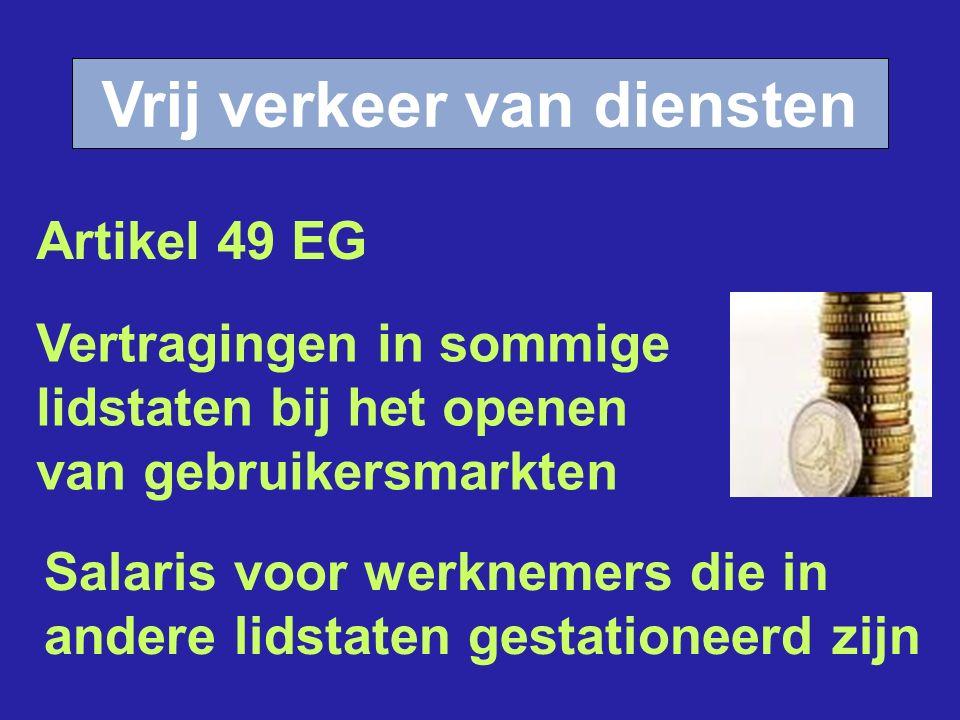Vrij verkeer van diensten Salaris voor werknemers die in andere lidstaten gestationeerd zijn Vertragingen in sommige lidstaten bij het openen van gebruikersmarkten Artikel 49 EG