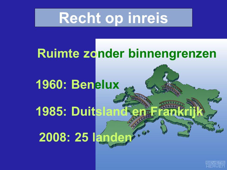 1960: Benelux 1985: Duitsland en Frankrijk 2008: 25 landen Ruimte zonder binnengrenzen Recht op inreis