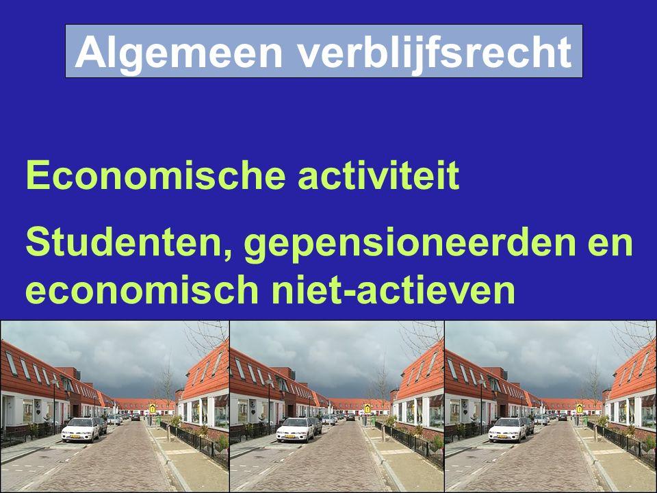 Algemeen verblijfsrecht Studenten, gepensioneerden en economisch niet-actieven Economische activiteit