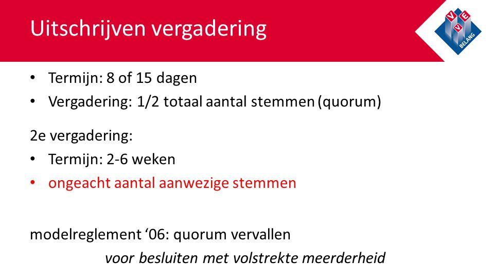 Uitschrijven vergadering Termijn: 8 of 15 dagen Vergadering: 1/2 totaal aantal stemmen (quorum) 2e vergadering: Termijn: 2-6 weken ongeacht aantal aan