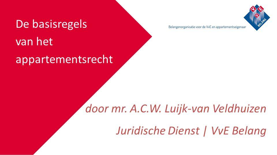 Klik om de titelstijl van het model te bewerken De basisregels van het appartementsrecht door mr. A.C.W. Luijk-van Veldhuizen Juridische Dienst | VvE