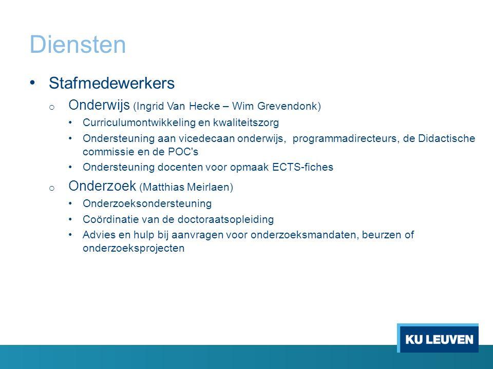 Diensten Stafmedewerkers o Onderwijs (Ingrid Van Hecke – Wim Grevendonk) Curriculumontwikkeling en kwaliteitszorg Ondersteuning aan vicedecaan onderwi