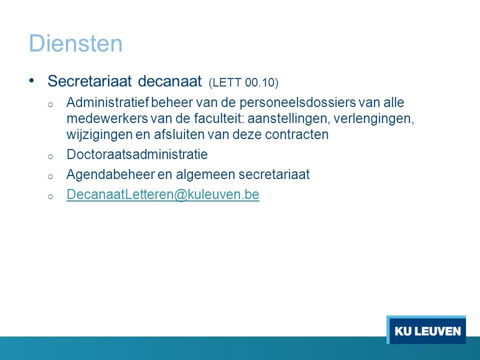 Diensten Secretariaat decanaat (LETT 00.10) o Administratief beheer van de personeelsdossiers van alle medewerkers van de faculteit: aanstellingen, ve