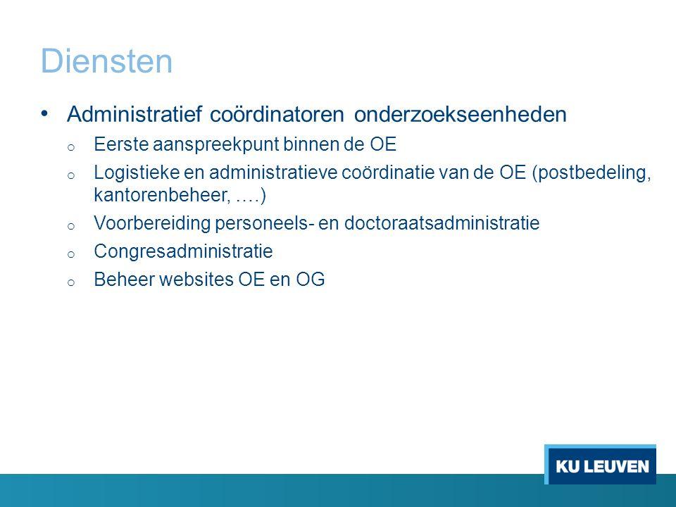 Diensten Administratief coördinatoren onderzoekseenheden o Eerste aanspreekpunt binnen de OE o Logistieke en administratieve coördinatie van de OE (po
