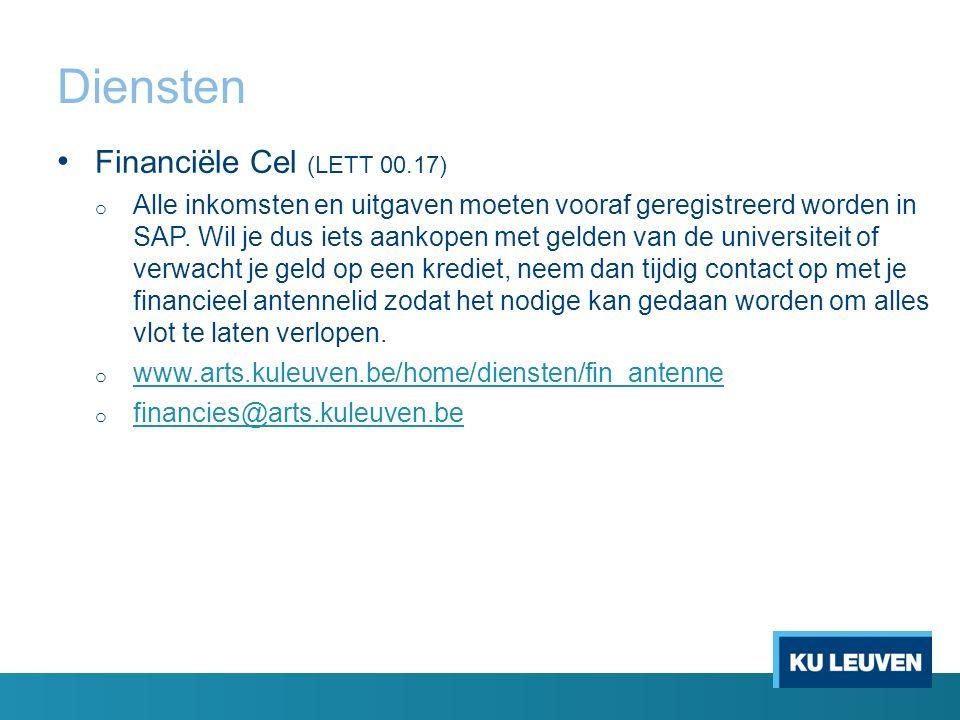 Diensten Financiële Cel (LETT 00.17) o Alle inkomsten en uitgaven moeten vooraf geregistreerd worden in SAP. Wil je dus iets aankopen met gelden van d