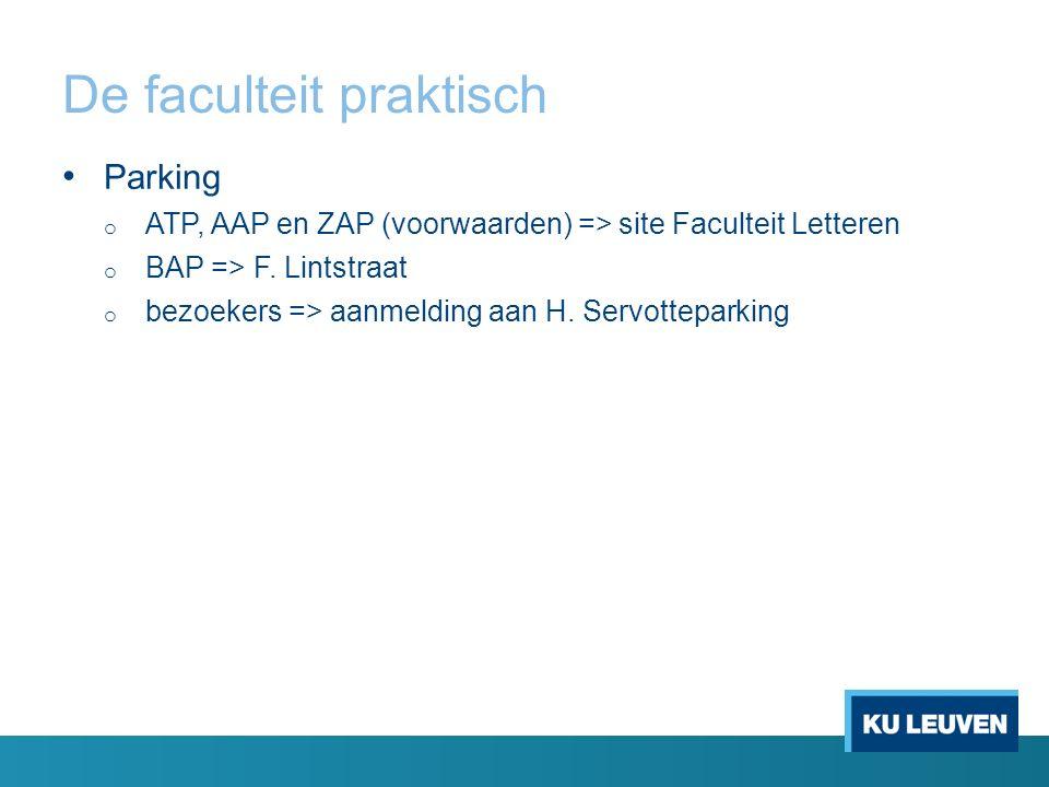 De faculteit praktisch Parking o ATP, AAP en ZAP (voorwaarden) => site Faculteit Letteren o BAP => F. Lintstraat o bezoekers => aanmelding aan H. Serv