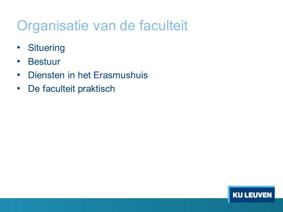 Organisatie van de faculteit Situering Bestuur Diensten in het Erasmushuis De faculteit praktisch