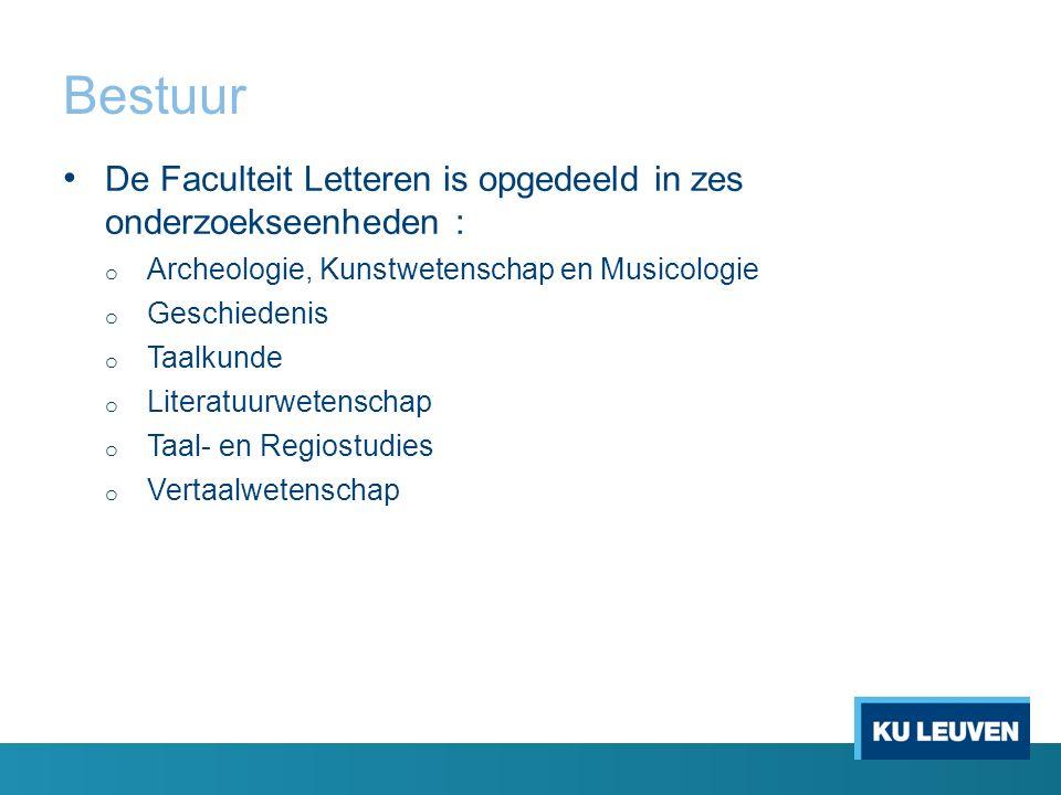 Bestuur De Faculteit Letteren is opgedeeld in zes onderzoekseenheden : o Archeologie, Kunstwetenschap en Musicologie o Geschiedenis o Taalkunde o Lite