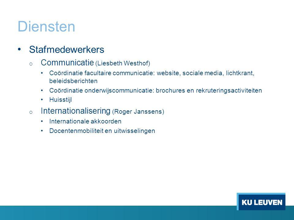 Diensten Stafmedewerkers o Communicatie (Liesbeth Westhof) Coördinatie facultaire communicatie: website, sociale media, lichtkrant, beleidsberichten C
