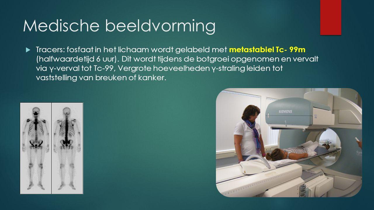 Medische beeldvorming  Jodium – 131 (halfwaardetijd 8 dagen) wordt geïnjecteerd voor onderzoek van de schildklier.