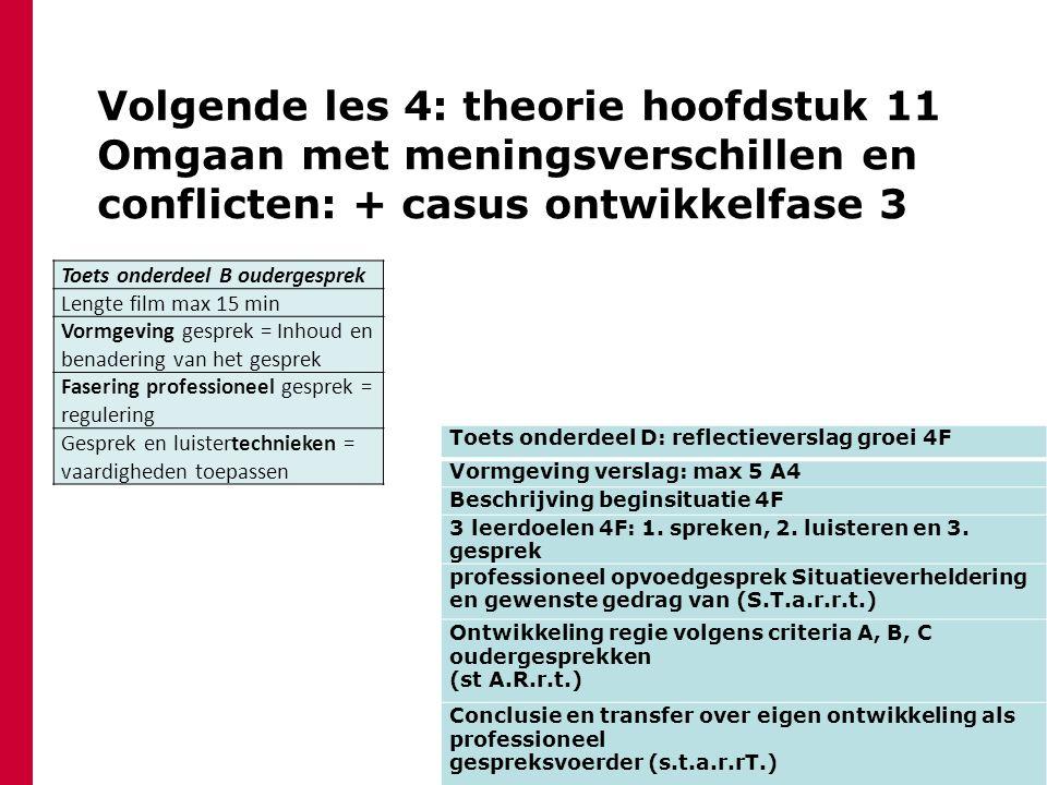 Volgende les 4: theorie hoofdstuk 11 Omgaan met meningsverschillen en conflicten: + casus ontwikkelfase 3 Toets onderdeel D: reflectieverslag groei 4F
