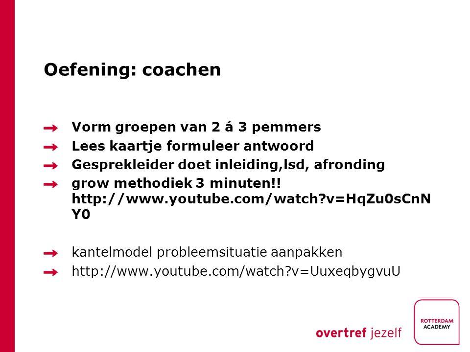 Oefening: coachen Vorm groepen van 2 á 3 pemmers Lees kaartje formuleer antwoord Gesprekleider doet inleiding,lsd, afronding grow methodiek 3 minuten!.