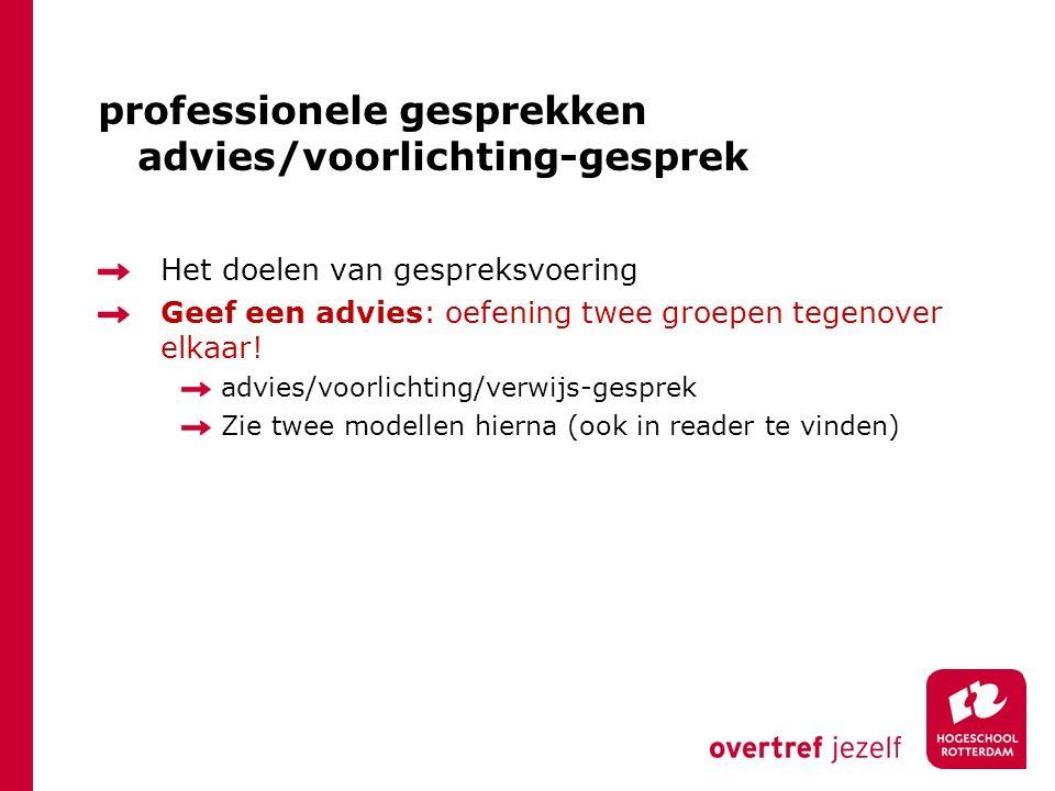 professionele gesprekken advies/voorlichting-gesprek Het doelen van gespreksvoering Geef een advies: oefening twee groepen tegenover elkaar! advies/vo
