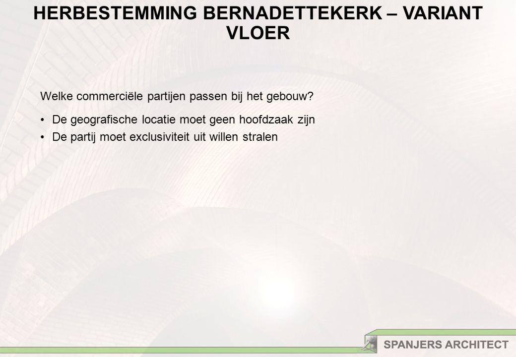 HERBESTEMMING BERNADETTEKERK – VARIANT VLOER Welke commerciële partijen passen bij het gebouw.