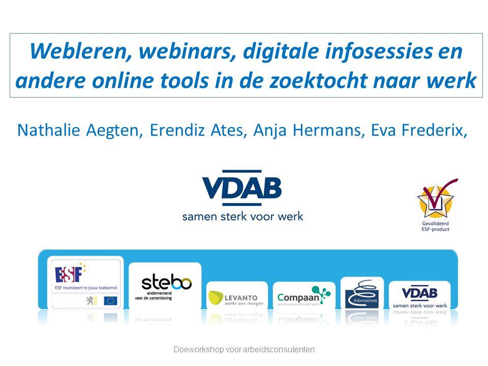 Webleren, webinars, digitale infosessies en andere online tools in de zoektocht naar werk Doeworkshop voor arbeidsconsulenten Nathalie Aegten, Erendiz