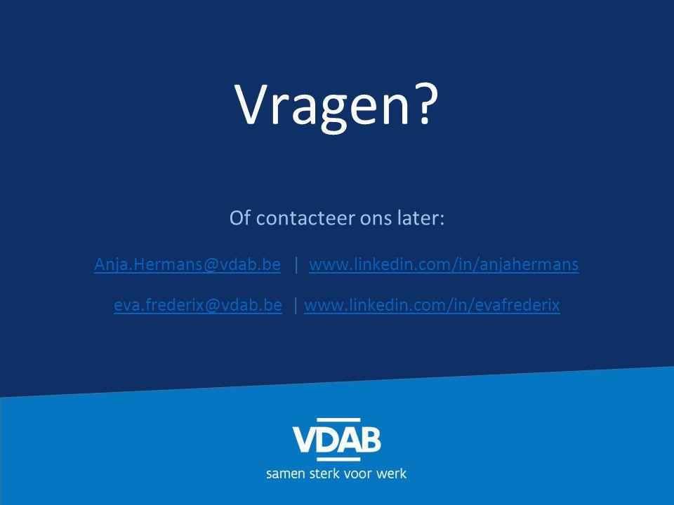 Vragen? Of contacteer ons later: Anja.Hermans@vdab.be | www.linkedin.com/in/anjahermans eva.frederix@vdab.be | www.linkedin.com/in/evafrederix Anja.He