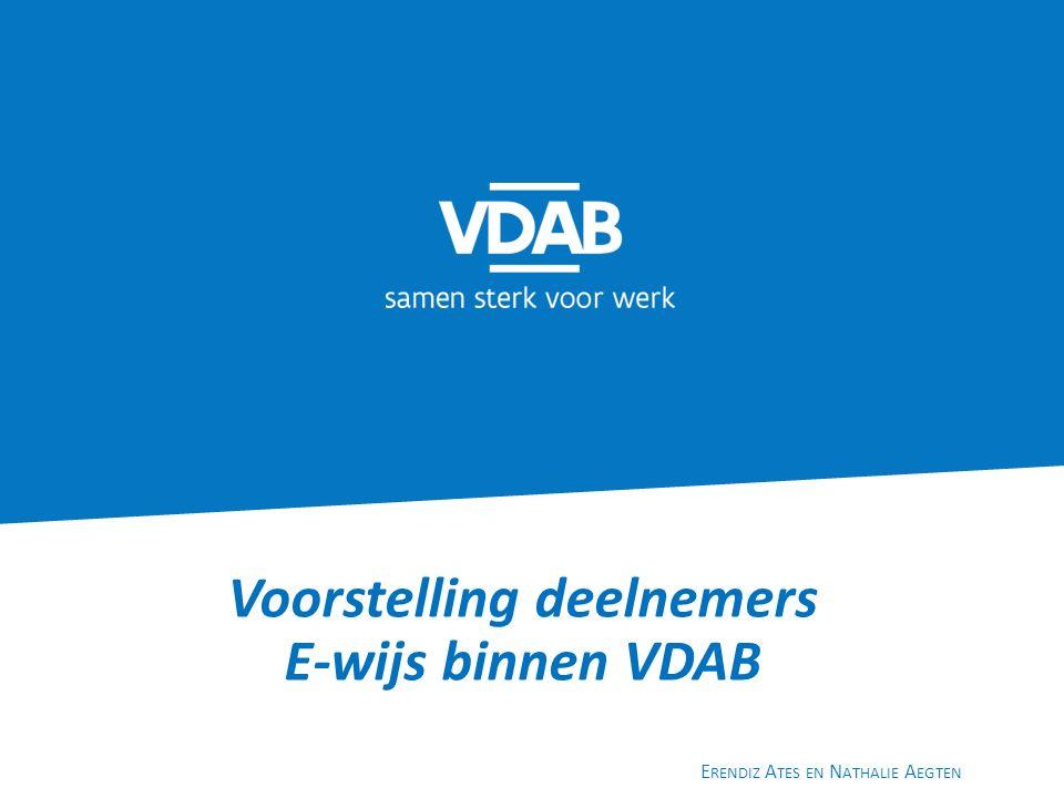 Voorstelling deelnemers E-wijs binnen VDAB E RENDIZ A TES EN N ATHALIE A EGTEN