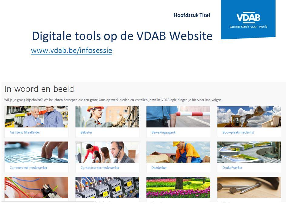 Digitale tools op de VDAB Website www.vdab.be/infosessie Hoofdstuk Titel