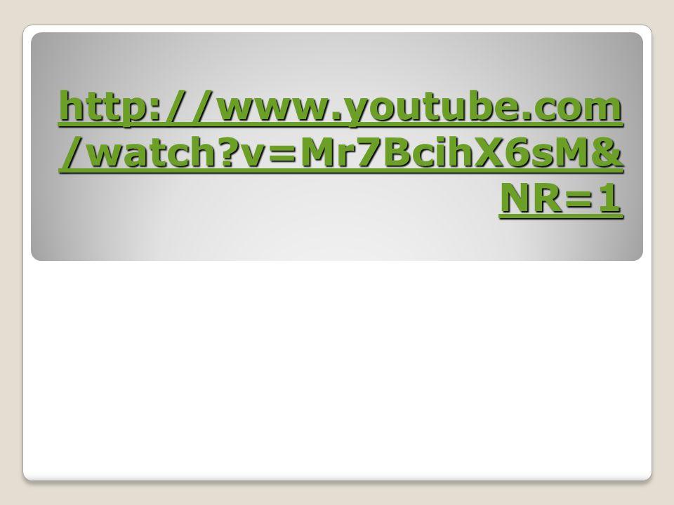 http://www.youtube.com /watch?v=Mr7BcihX6sM& NR=1 http://www.youtube.com /watch?v=Mr7BcihX6sM& NR=1