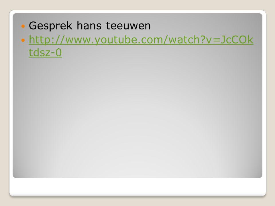 Gesprek hans teeuwen http://www.youtube.com/watch?v=JcCOk tdsz-0 http://www.youtube.com/watch?v=JcCOk tdsz-0