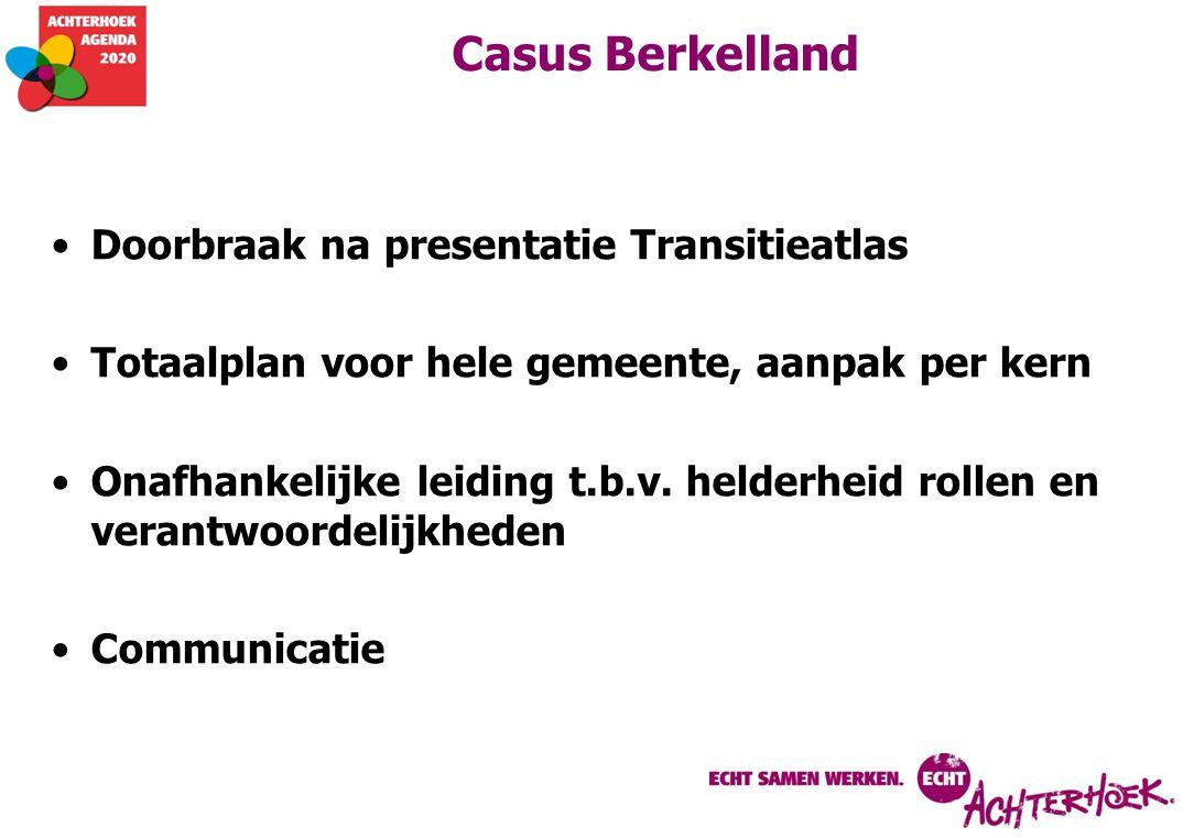 Casus Berkelland Doorbraak na presentatie Transitieatlas Totaalplan voor hele gemeente, aanpak per kern Onafhankelijke leiding t.b.v.