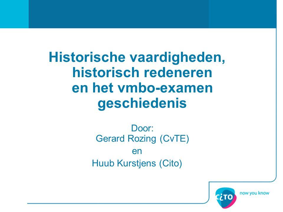 Historische vaardigheden, historisch redeneren en het vmbo-examen geschiedenis Door: Gerard Rozing (CvTE) en Huub Kurstjens (Cito)